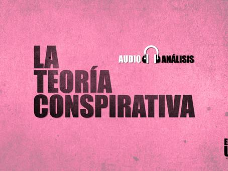 La teoría conspirativa | Audio-análisis extra