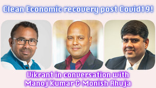 Clean Economic Recovery post Covid-19! In conversation with Manoj Kumar and Monish Ahuja!