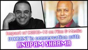 In conversation with filmmaker Anupam Sharma – on COVID-19's impact on Film Media!