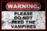 warnign do not feed the vampires.jpg