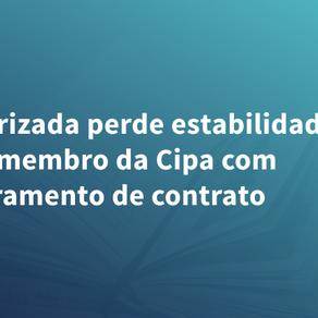 Terceirizada perde estabilidade como membro da Cipa com encerramento de contrato