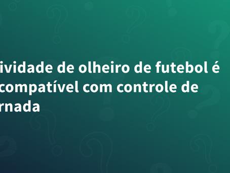 Atividade de olheiro de futebol é incompatível com controle de jornada