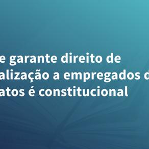 Lei que garante direito de sindicalização a empregados de sindicatos é constitucional