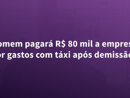 Mesmo após ser demitido, o trabalhador continuou a usar os serviços de táxi custeados pela empresa