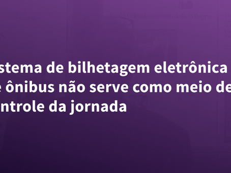 Sistema de bilhetagem eletrônica de ônibus não serve como meio de controle da jornada
