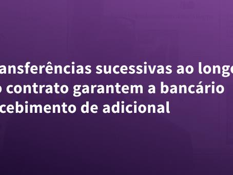 Transferências sucessivas ao longo do contrato garantem a bancário recebimento de adicional