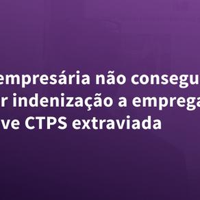 Microempresária não consegue afastar indenização a empregada que teve CTPS extraviada