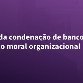 Mantida condenação de banco por assédio moral organizacional