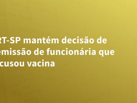 TRT-SP mantém decisão de demissão de funcionária que recusou vacina