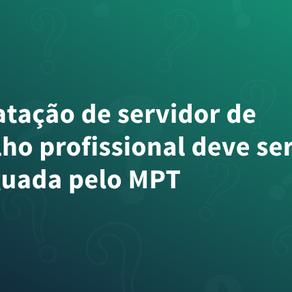 Contratação de servidor de conselho profissional deve ser averiguada pelo MPT
