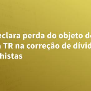 TST declara perda do objeto de ação contra TR na correção de dívidas trabalhistas