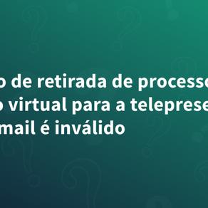 Pedido de retirada de processo da sessão virtual para a telepresencial por e-mail é inválido