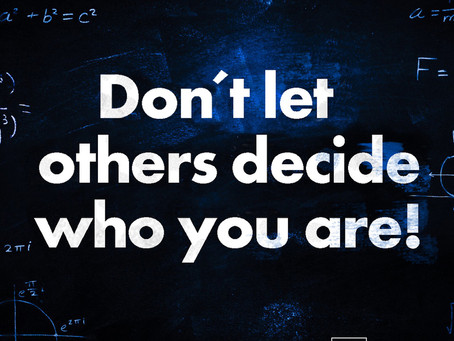 Don't let others decide who you are!