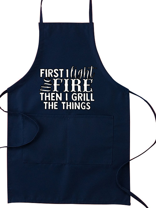First I Light the Fire, Then I Grill the Things Apron