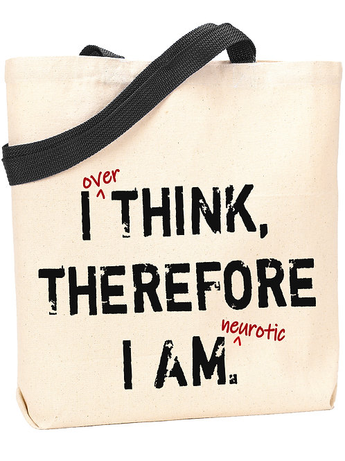 I (over) Think, Therefore I am (neurotic) Tote