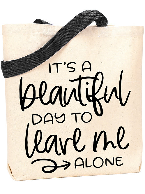 It's a Beautiful Day to Leave Me Alone Tote