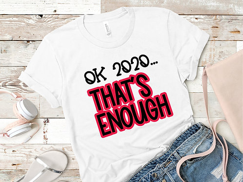 Ok, 2020...THAT'S ENOUGH T-Shirt