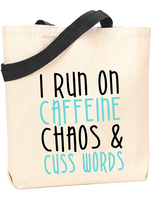 I Run on Caffeine, Chaos & Cuss Words Tote