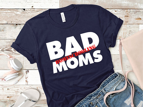 BAD (homeschooling) MOMS T-Shirt