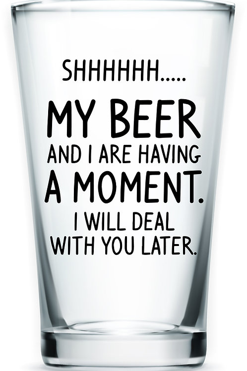 Having a Moment Beer Glass