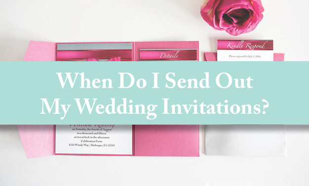 When Do You Send Out Wedding Invitations.Iowa Brides Are Asking When Do I Send Out My Wedding Invitations