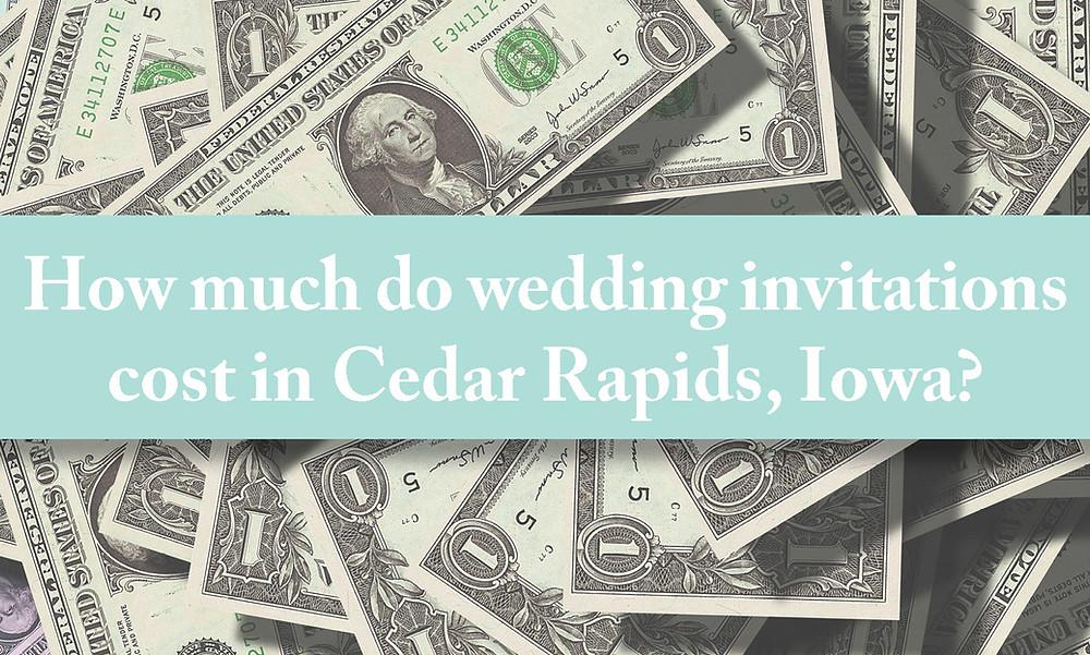 How much do wedding invitations cost in cedar rapids Iowa?