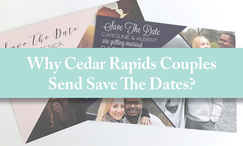 Why should Cedar Rapids, Iowa couples send wedding save the dates?
