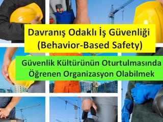 Davranış Odaklı İş Güvenliği (Behavior-Based Safety) Oturtulmasında Öğrenen Organizasyon Olabilmek