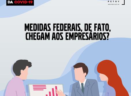 Medidas federais, de fato, chegam aos empresários?