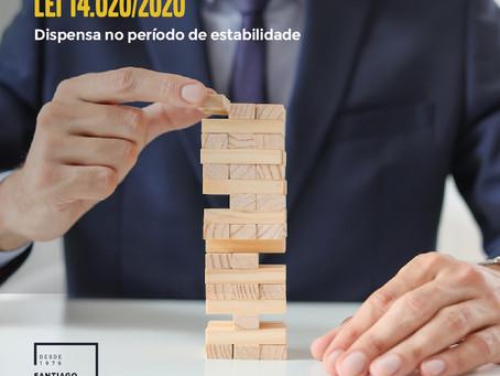 LEI 14.020/2020 - Dispensa no período de estabilidade