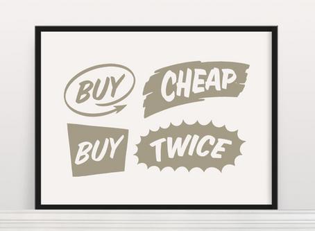 Buy Cheap Buy Twice!