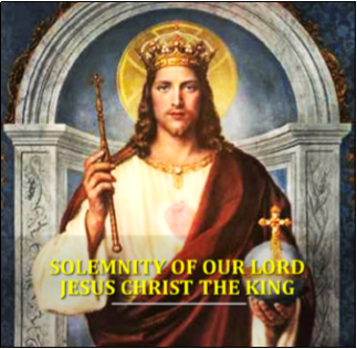 The Solemnity of Our Lord Jesus Christ, King of the Universe - November 24, 2019