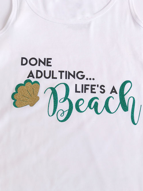 Done Adulting, Life's A Beach Razor Back Tank