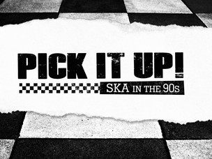 PICK IT UP! - Ska In The 90's Documentary FEATURE