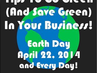 Tips To Go Green (And Save Green) In Your Business - Earth Day 2014