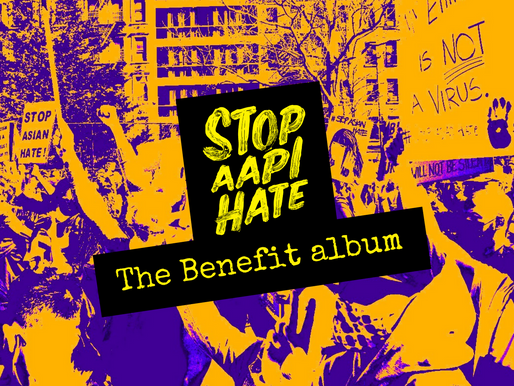 Stop AAPI Hate: The Benefit Album is Done!