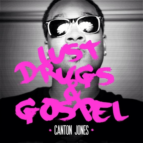 Canton Jones - Lust Drugs & Gospel