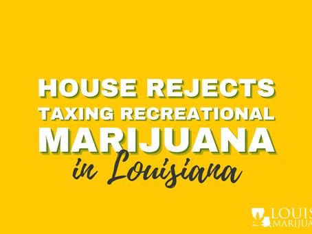 Louisiana House Rejects Taxing Recreational Marijuana