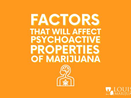 What factors will affect the psychoactive properties of marijuana?