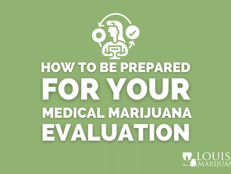 Here's How You Can Prepare For Your Medical Marijuana Evaluation!
