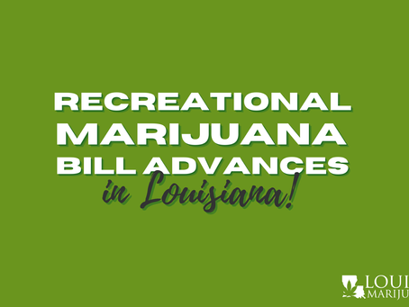 Recreational Marijuana Bill Advances in Louisiana!