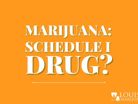 Why is Marijuana a Schedule I Drug?