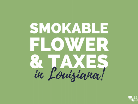 Possibility of Smokable Flower and Sales Tax Ahead for Louisiana