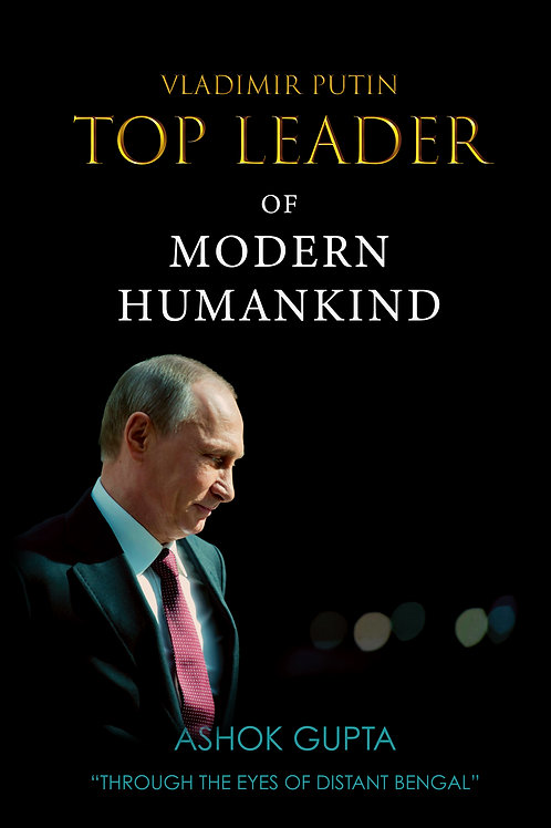 VLADIMIR PUTIN – TOP LEADER OF MODERN HUMANKIND