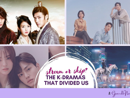 STREAM OR SKIP?: The K-Dramas that Divided Us