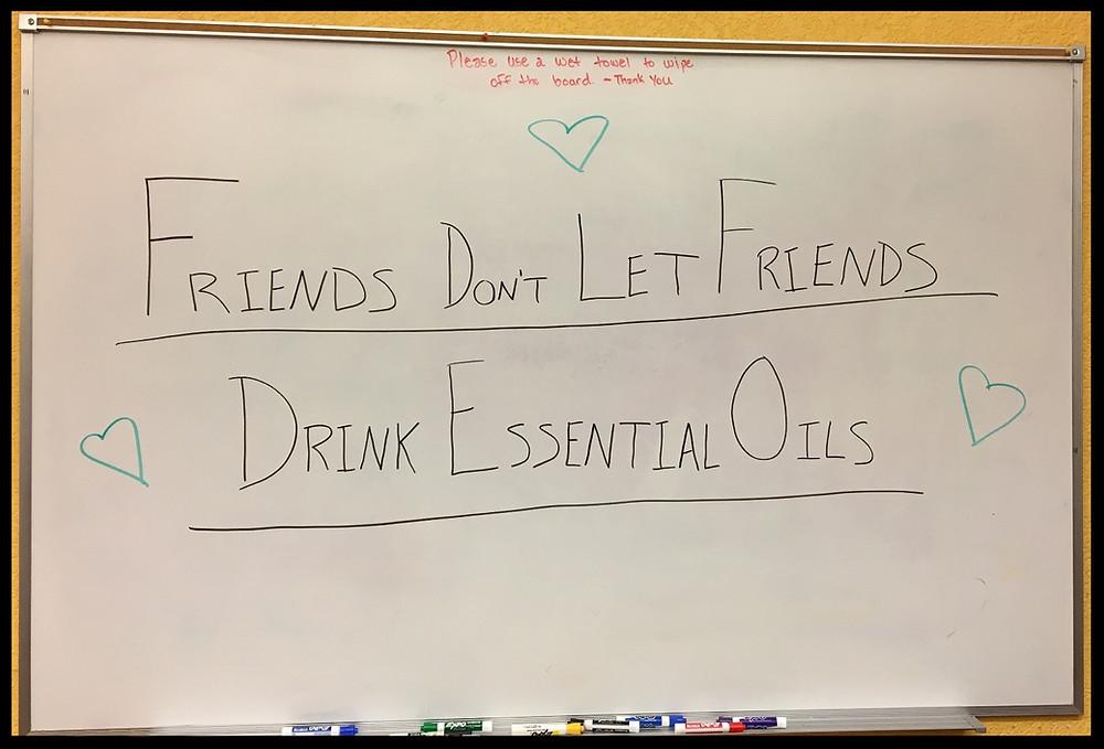 Friends Don't Let Friends Drink Essential Oils!
