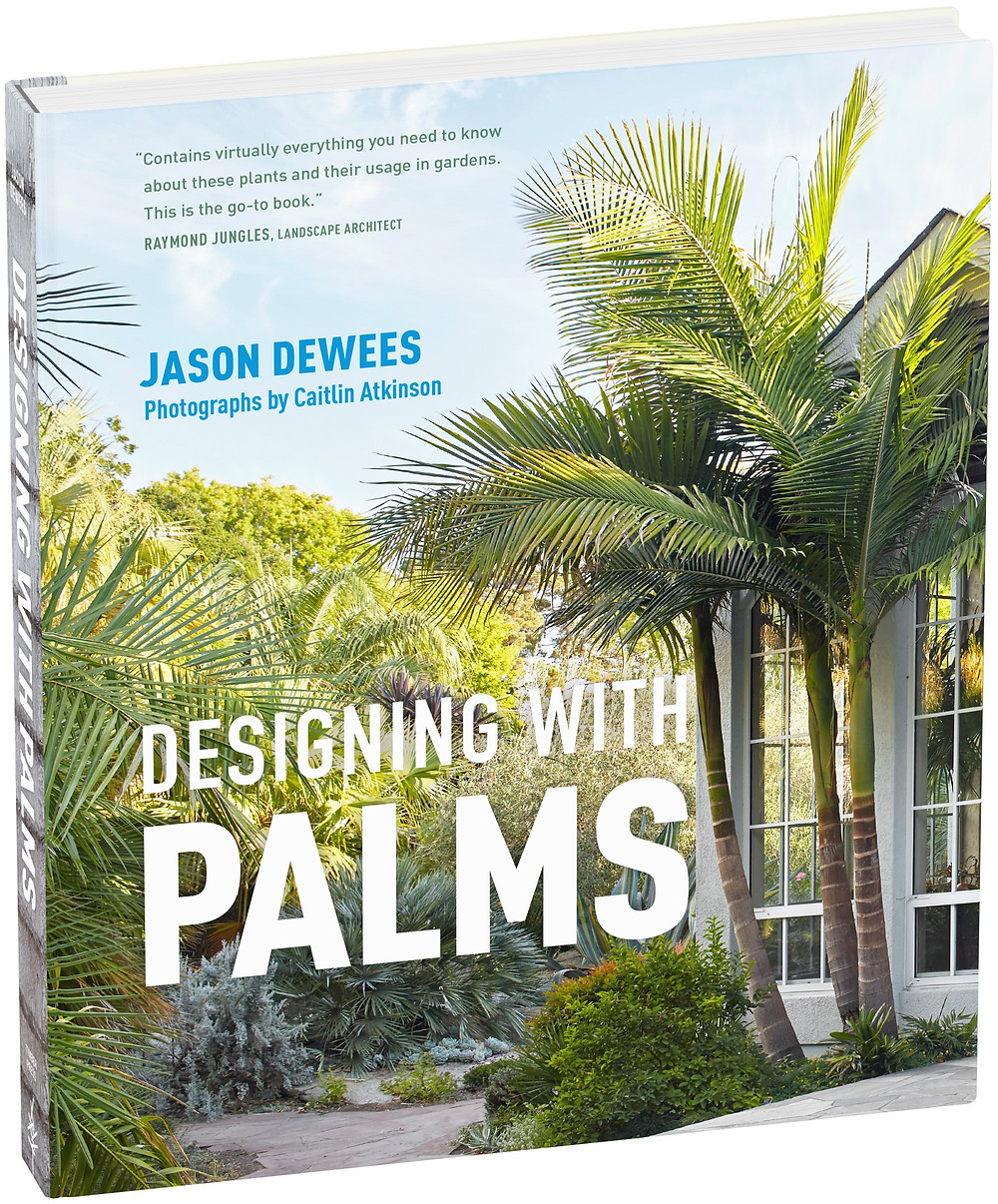 Designing with Palms, written by horticulturist and palm expert Jason Dewees.