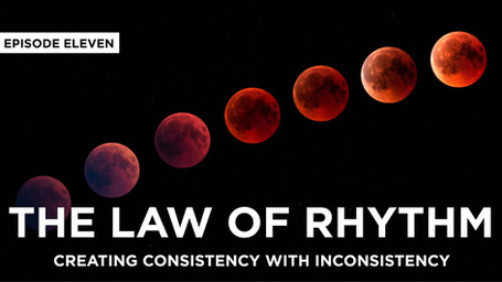 The Law Of Rhythm: Creating Consistency with Inconsistency