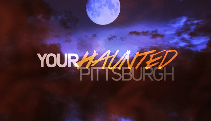 Your Haunted Pittsburgh