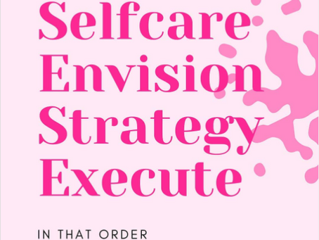 SELFCARE. ENVISION. STRATEGY. EXECUTE.